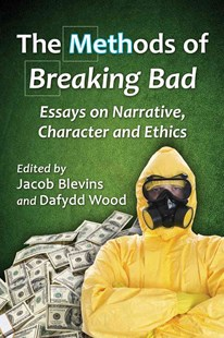 Methods of Breaking Bad by Jacob Blevins, Dafydd Wood (9780786495788) - PaperBack - Entertainment Film Writing