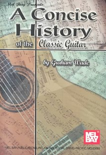 A Concise History of the Classic Guitar by Graham Wade (9780786649785) - PaperBack - Biographies Entertainment