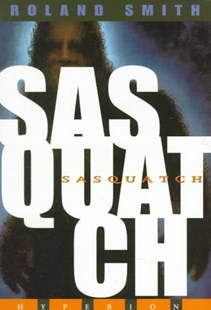 Sasquatch by Roland Smith, Roland Smith (9780786813346) - PaperBack - Children's Fiction Older Readers (8-10)