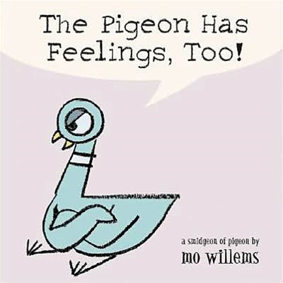 The Pigeon Has Feelings, Too!