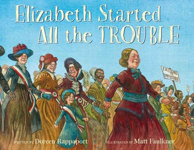 Elizabeth Started All the Trouble by Doreen Rappaport, Matt Faulkner (9780786851423) - HardCover - Non-Fiction Biography