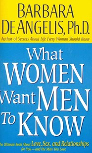 What Women Want Men to Know by Barbara De Angelis, Barbara De Angelis (9780786889945) - PaperBack - Self-Help & Motivation