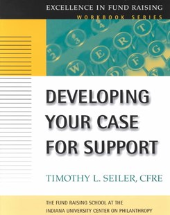 Developing Your Case for Support (the Excellence in Fund Raising Workbook Series) by Timothy L. Seiler, Timothy L. Seiler (9780787952457) - PaperBack - Business & Finance Management & Leadership