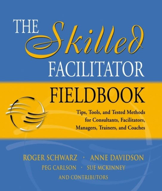 The Skilled Facilitator Fieldbook