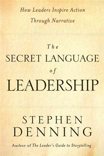 The Secret Language of Leadership by Stephen Denning (9780787987893) - HardCover - Business & Finance Business Communication