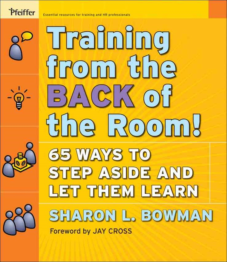 Training From the Back of the Room! 65 Ways to Step Aside and Let Them Learn