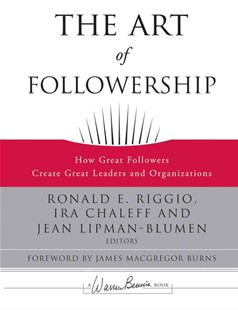 The Art of Followership by Ronald E. Riggio, Ira Chaleff, Jean Lipman-Blumen, James MacGregor Burns (9780787996659) - HardCover - Business & Finance Management & Leadership