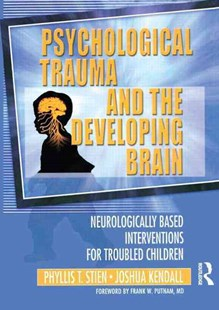 Psychological Trauma and the Developing Brain by Phyllis T. Stien, Joshua C. Kendall (9780789017888) - PaperBack - Reference Medicine