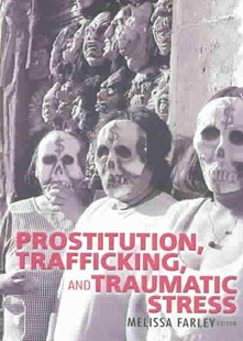 Prostitution, Trafficking and Traumatic Stress by Melissa FarleyPh.D. (9780789023780) - HardCover - Family & Relationships Bullying and Abuse