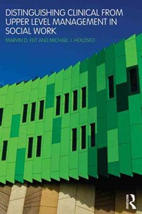 Distinguishing Clinical from Upper Level Management in Social Work by Marvin D. Feit, Michael J. Holosko, Donald Leslie (9780789025395) - PaperBack - Social Sciences