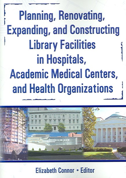 Planning, Renovating, Expanding, and Constructing Library Facilities in Hospitals, Academic Medical