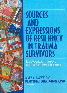 Sources and Expressions of Resiliency in Trauma Survivors by Mary R. Harvey, Pratyusha Tummala-Narra (9780789034632) - PaperBack - Social Sciences Psychology