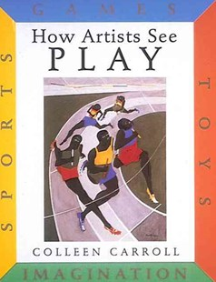 How Artists See Play: Sports Games Toys Imagination by CARROLL COLLEEN (9780789203939) - HardCover - Non-Fiction Art & Activity