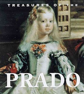 Treasures of the Prado by LLOMBART FELIPE VINCENTE GARIN (9780789204905) - HardCover - Art & Architecture General Art