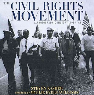 Civil Rights Movement: a Photographic History, 1954-68 by KASHER STEVEN, Steven Kasher, Myrlie Evers-Williams (9780789206565) - PaperBack - History Latin America