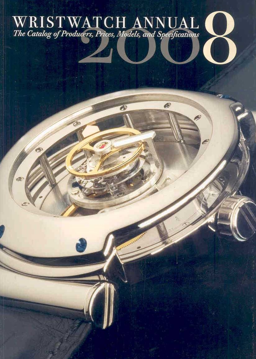 Wristwatch Annual 2008: the Catalog of Producers, Prices, Models, and Specifications I