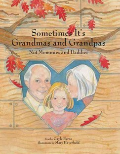 Sometimes It's Grandmas and Grandpas: Not Mommies and Daddies by BYRNE GAYLE, Mary Haverfield (9780789210289) - HardCover - Children's Fiction Intermediate (5-7)