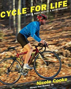 Cycle for Life: Bike and Body Health and Maintenance by COOKE NICOLE, Steven James (9780789210432) - PaperBack - Health & Wellbeing General Health