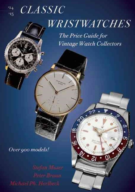 Classic Wristwatches: The Price Guide For Vintage Watch Collectors 2014-2015
