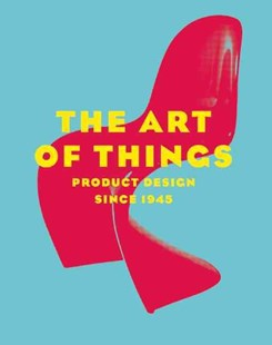 Art of Things: Product Design Since 1945 by FOREST DOMINIQUE, Jeremy Aynsley, Asdis Olafsdottir (9780789212085) - HardCover - Art & Architecture Art History