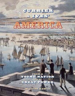 Currier and Ives' America: From a Young  Nation to a Great Power by WALTON RAWLS (9780789212580) - HardCover - Art & Architecture Art Technique