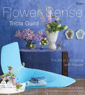 Tricia Guild Flower Sense by Tricia Guild, James Merrell, Elspeth Thompson (9780789322524) - HardCover - Art & Architecture Architecture