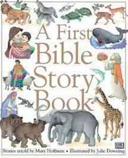 A First Bible Story Book by Mary Hoffman, Julie Downing (9780789415554) - HardCover - Non-Fiction