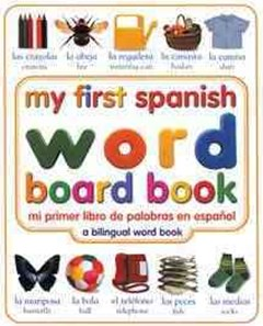 My First Spanish Word Board Book (Mi Primer Libro de Palabras en Espanol)