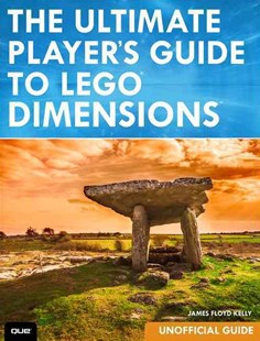 The Ultimate Player's Guide to LEGO Dimensions by James Floyd Kelly (9780789757425) - PaperBack - Non-Fiction Art & Activity