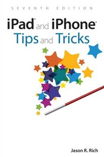 Ipad and Iphone Tips and Tricks by Jason R. Rich (9780789758682) - PaperBack - Computing Program Guides