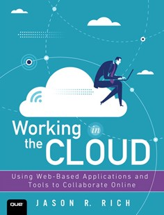 Working in the Cloud: Using Web-Based Applications and Tools to Collaborate Online by Jason R. Rich (9780789759023) - PaperBack - Business & Finance Organisation & Operations