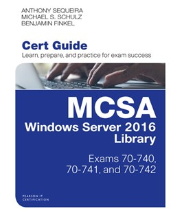 MCSA Windows Server 2016 Cert Guide Library (Exams 70-740, 70-741, and 70-742) by Anthony Sequeira, Michael S. Schulz, Benjamin Finkel (9780789759047) - HardCover - Computing Program Guides