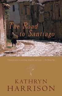 Road To Santiago by KATHRYN HARRISON, Symmie Newhouse (9780792237457) - HardCover - Religion & Spirituality
