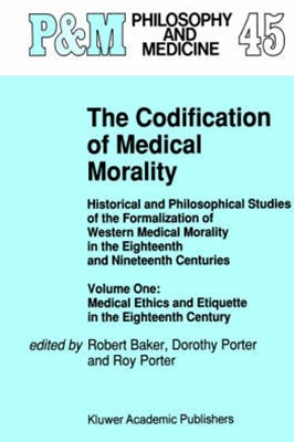 The Codification of Medical Morality: Medical Ethics and Etiquette in the Eighteenth Century