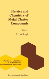 Physics and Chemistry of Metal Cluster Compounds by L. J. De Jongh (9780792327158) - HardCover - Science & Technology Chemistry