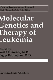Molecular Genetics and Therapy of Leukemia by Emil J. Freireich, Hagop Kantarjian (9780792339120) - HardCover - Reference Medicine