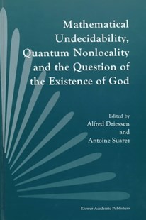 Mathematical Undecidability, Quantum Nonlocality and the Question of the Existence of God by Alfred Driessen, Antoine Suarez (9780792343066) - HardCover - Religion & Spirituality
