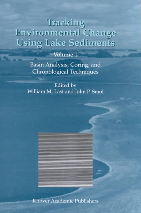 Tracking Environmental Change Using Lake Sediments: Basin Analysis, Coring, and Chronological Techniques