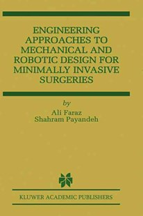 Engineering Approaches to Mechanical and Robotic Design for Minimally Invasive Surgeries by Ali Faraz, Shahram Payandeh, Shahram Payandeh (9780792377924) - HardCover - Computing
