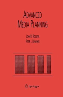 Advanced Media Planning by John R. Rossiter, Peter J. Danaher (9780792382188) - HardCover - Business & Finance Human Resource