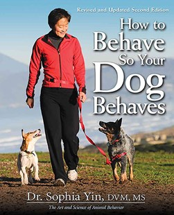 How to Behave So Your Dog Behaves by Sophia Yin (9780793806447) - PaperBack - Pets & Nature Domestic animals