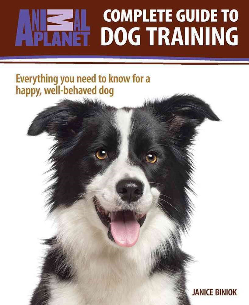 Animal Planet: Complete Guide to Dog Training