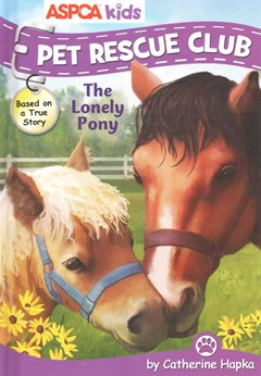ASPCA Pet Rescue Club: the Lonely Pony