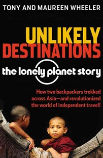 Unlikely Destinations by Tony Wheeler, Maureen Wheeler (9780794605230) - PaperBack - Biographies General Biographies