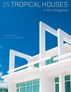 25 Tropical Houses in the Philippines by Elizabeth V. Reyes, A. Chester Ong, Paulo Alcazaren (9780794608026) - HardCover - Art & Architecture Architecture