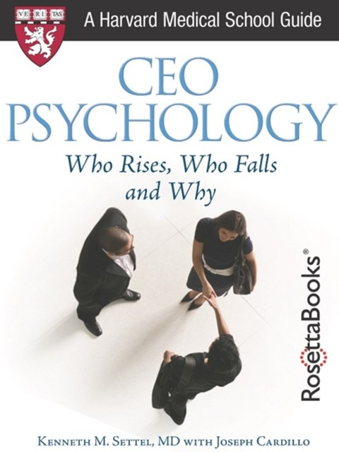CEO PSYCHOLOGY: WHO RISES, WHO FALLS AND WHY