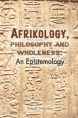 Afrikology, Philosophy and Wholeness. An Epistemology
