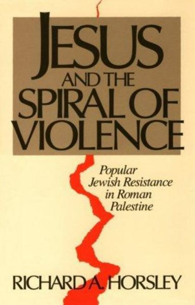 Jesus and the Spiral of Violence