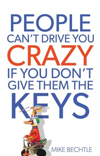 People Can't Drive You Crazy If You Don't Give Them the Keys by Mike Bechtle (9780800721114) - PaperBack - Religion & Spirituality Christianity