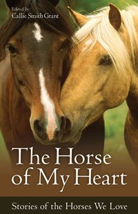 Horse of My Heart by Callie Smith Grant (9780800723347) - PaperBack - Pets & Nature Domestic animals